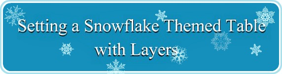 Setting a Snowflake Themed Table with Layers