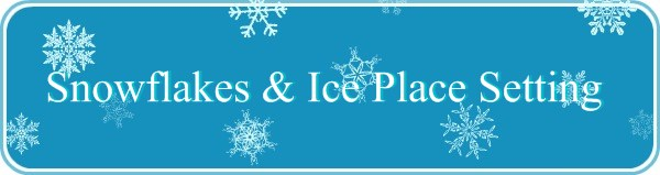 Snow Flakes & Ice Place Settings